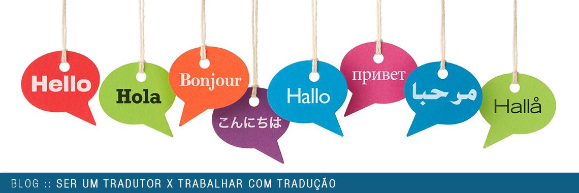 Ser um tradutor X Trabalhar com tradução